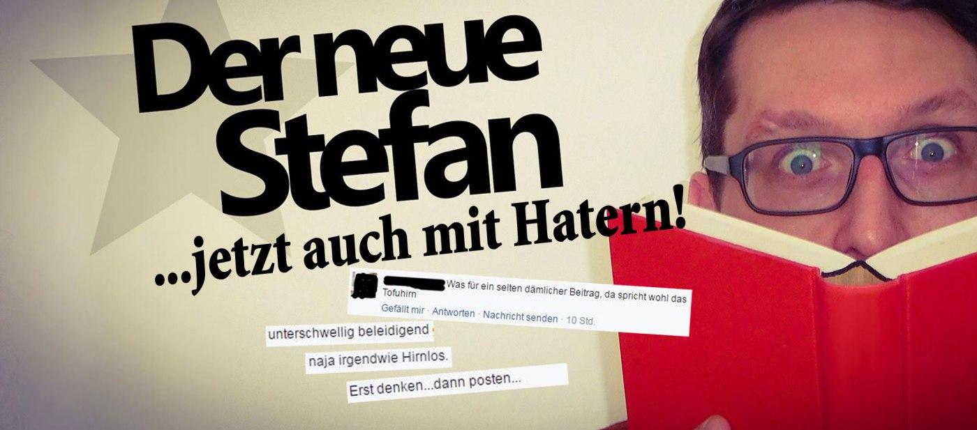 Der neue Stefan hat jetzt Kritiker und Hater.